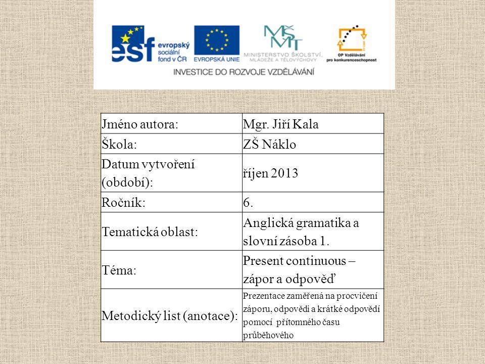 Jméno autora:Mgr. Jiří Kala Škola:ZŠ Náklo Datum vytvoření (období): říjen 2013 Ročník:6.