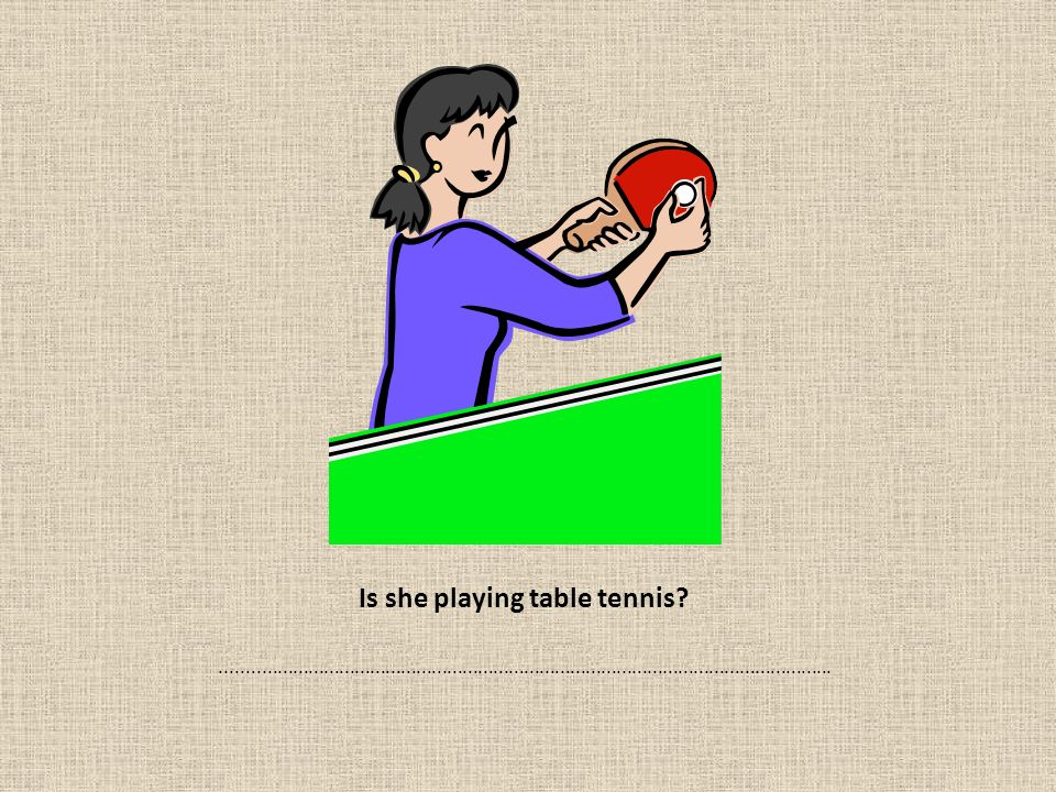 Is she playing table tennis?.......................................................................................................................
