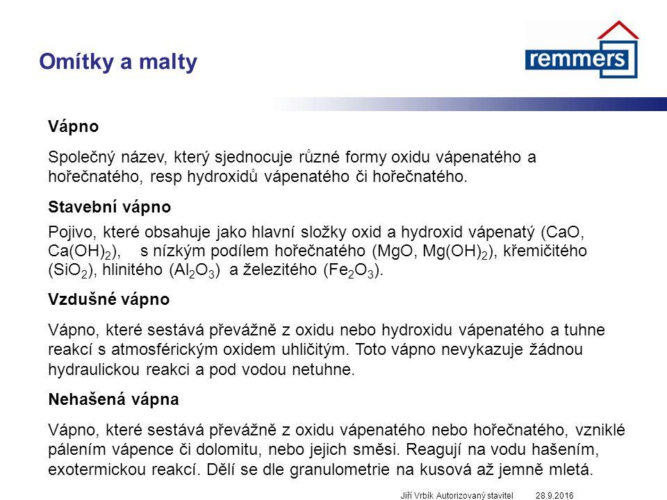 Omítky a malty 28.9.2016Jiří Vrbík Autorizovaný stavitel Vápno Společný název, který sjednocuje různé formy oxidu vápenatého a hořečnatého, resp hydroxidů vápenatého či hořečnatého.