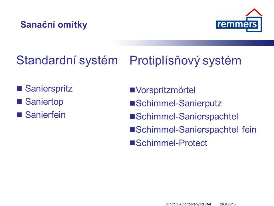 Sanační omítky Standardní systém Sanierspritz Saniertop Sanierfein 28.9.2016Jiří Vrbík Autorizovaný stavitel Protiplísňový systém Vorspritzmörtel Schimmel-Sanierputz Schimmel-Sanierspachtel Schimmel-Sanierspachtel fein Schimmel-Protect