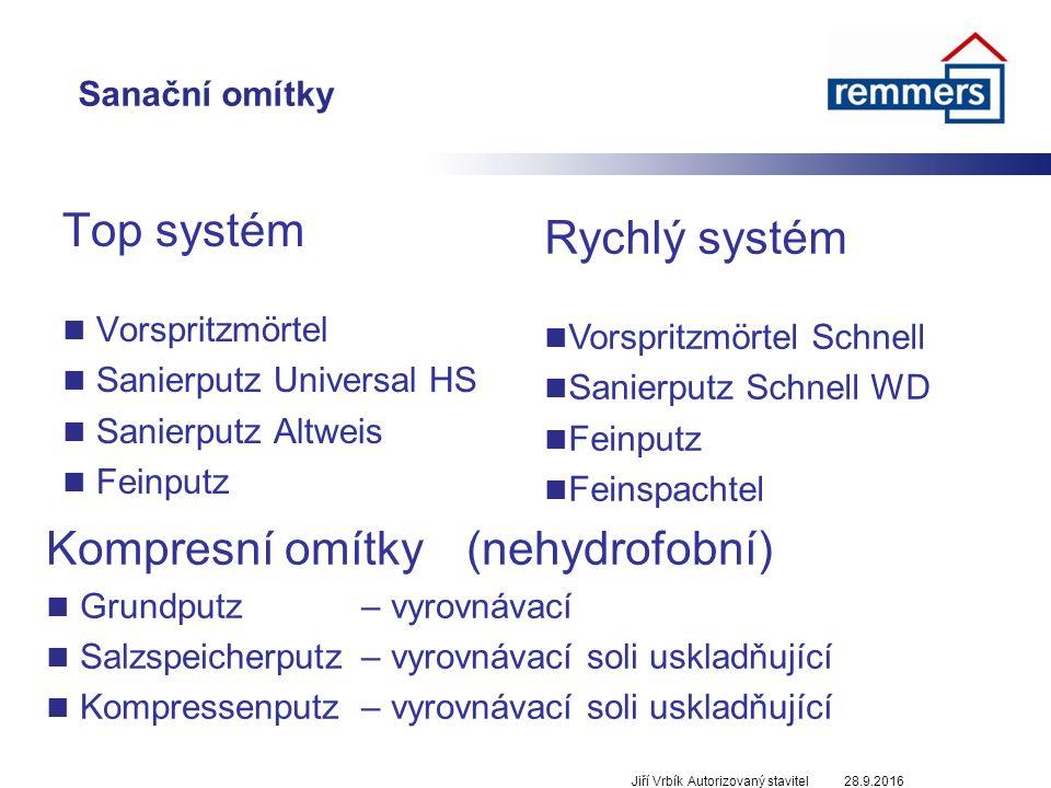 Sanační omítky Top systém Vorspritzmörtel Sanierputz Universal HS Sanierputz Altweis Feinputz 28.9.2016Jiří Vrbík Autorizovaný stavitel Rychlý systém Vorspritzmörtel Schnell Sanierputz Schnell WD Feinputz Feinspachtel Kompresní omítky(nehydrofobní) Grundputz – vyrovnávací Salzspeicherputz– vyrovnávací soli uskladňující Kompressenputz– vyrovnávací soli uskladňující