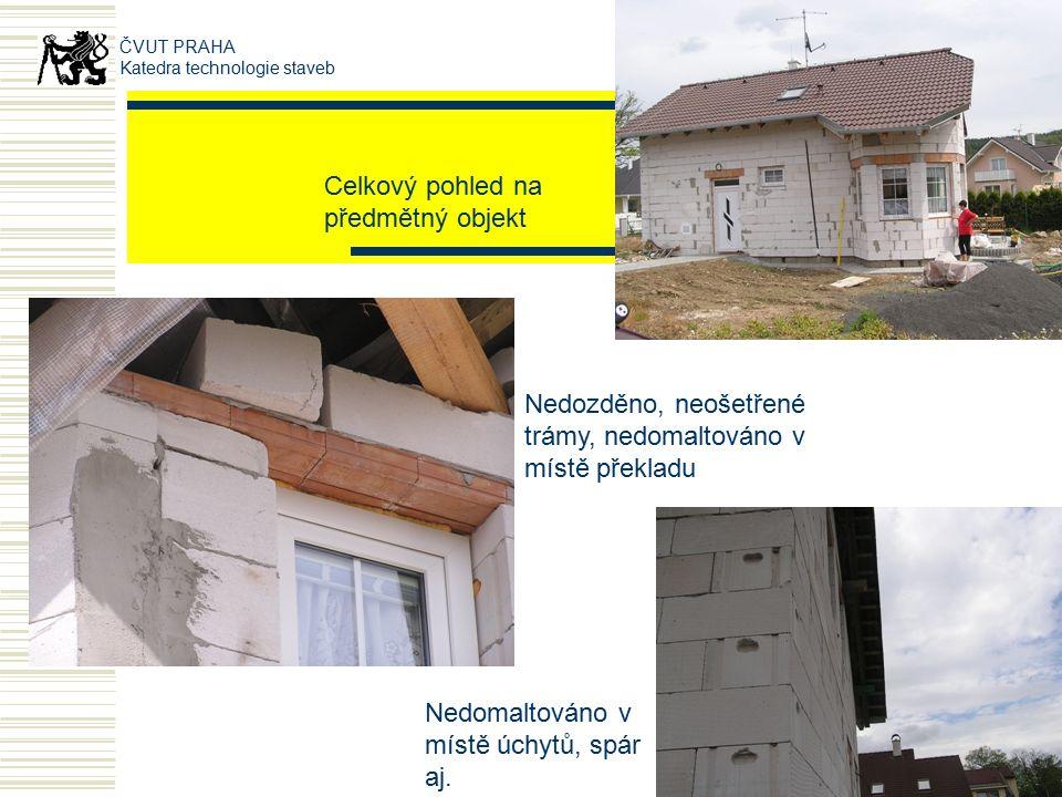 Celkový pohled na předmětný objekt Nedozděno, neošetřené trámy, nedomaltováno v místě překladu Nedomaltováno v místě úchytů, spár aj.