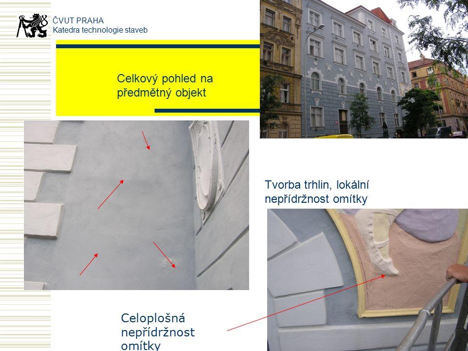 Celkový pohled na předmětný objekt ČVUT PRAHA Katedra technologie staveb Tvorba trhlin, lokální nepřídržnost omítky Celoplošná nepřídržnost omítky