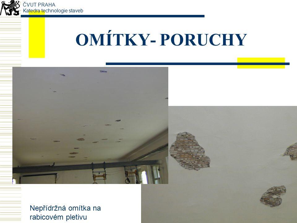 OMÍTKY- PORUCHY Nepřídržná omítka na rabicovém pletivu ČVUT PRAHA Katedra technologie staveb