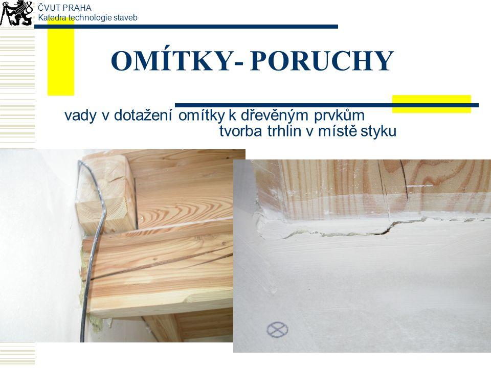 OMÍTKY- PORUCHY vady v dotažení omítky k dřevěným prvkům tvorba trhlin v místě styku ČVUT PRAHA Katedra technologie staveb