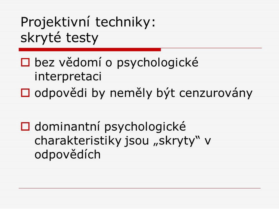 """Projektivní techniky: skryté testy  bez vědomí o psychologické interpretaci  odpovědi by neměly být cenzurovány  dominantní psychologické charakteristiky jsou """"skryty v odpovědích"""