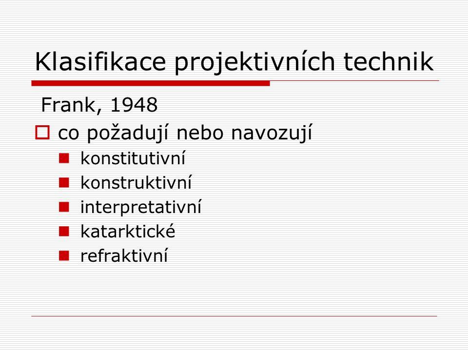 Klasifikace projektivních technik Frank, 1948  co požadují nebo navozují konstitutivní konstruktivní interpretativní katarktické refraktivní