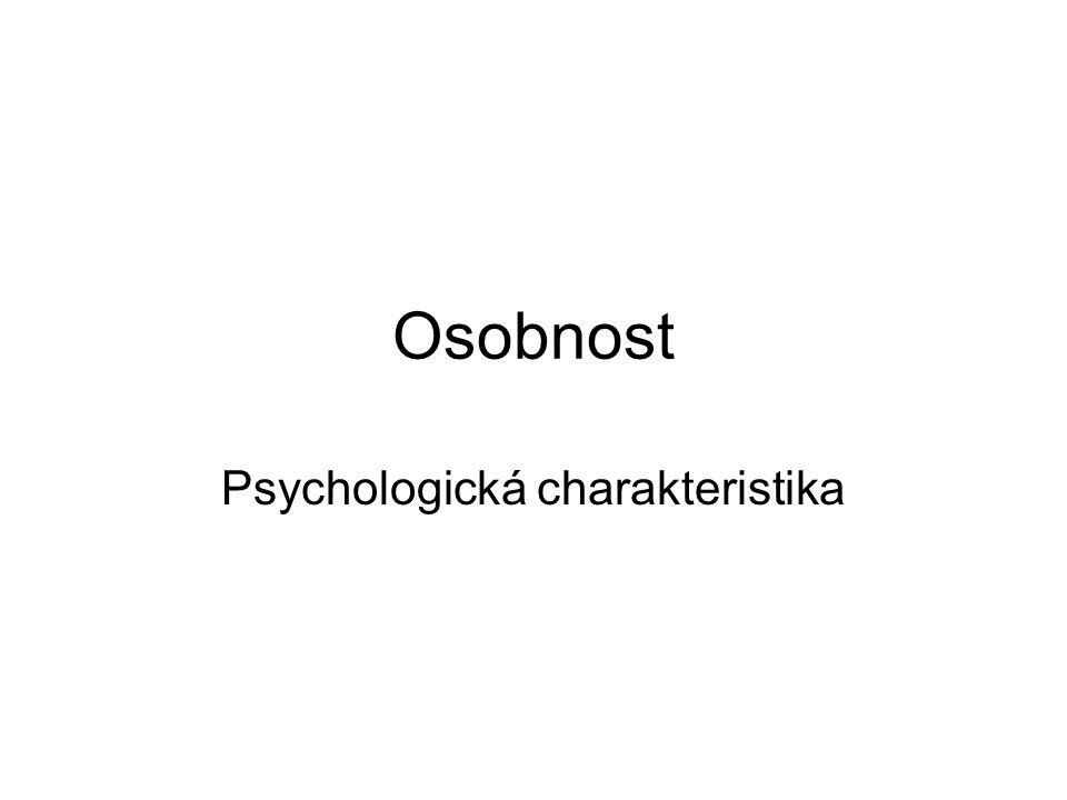 Definice osobnosti Nositel lidské psychiky Individuální jednota člověka, jednota jeho duševních vlastností Psychologický celek Zdroj chování, identity a jedinečnosti Celek vnitřních psychofyziologických dispozic subjektu, které determinují jeho psychické reakce /R = f (S,O)/