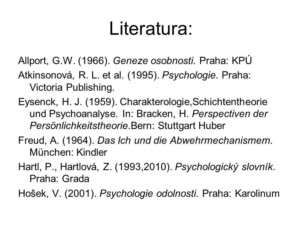 Literatura: Allport, G.W. (1966). Geneze osobnosti. Praha: KPÚ Atkinsonová, R. L. et al. (1995). Psychologie. Praha: Victoria Publishing. Eysenck, H.