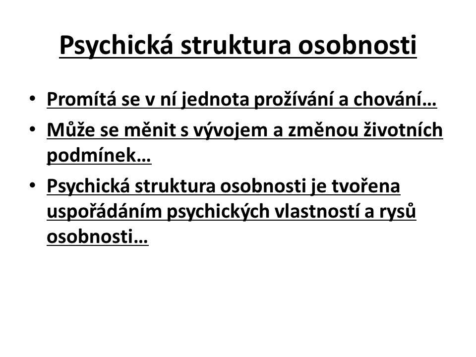 Psychická struktura osobnosti Promítá se v ní jednota prožívání a chování… Může se měnit s vývojem a změnou životních podmínek… Psychická struktura os