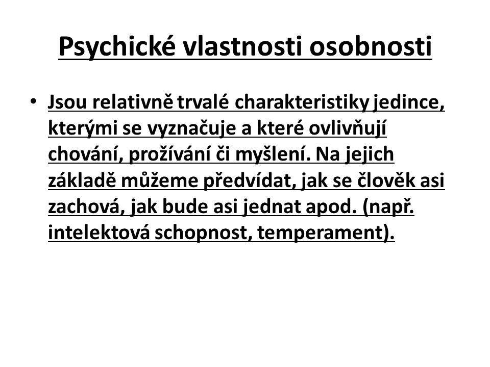 Psychické vlastnosti osobnosti Jsou relativně trvalé charakteristiky jedince, kterými se vyznačuje a které ovlivňují chování, prožívání či myšlení. Na