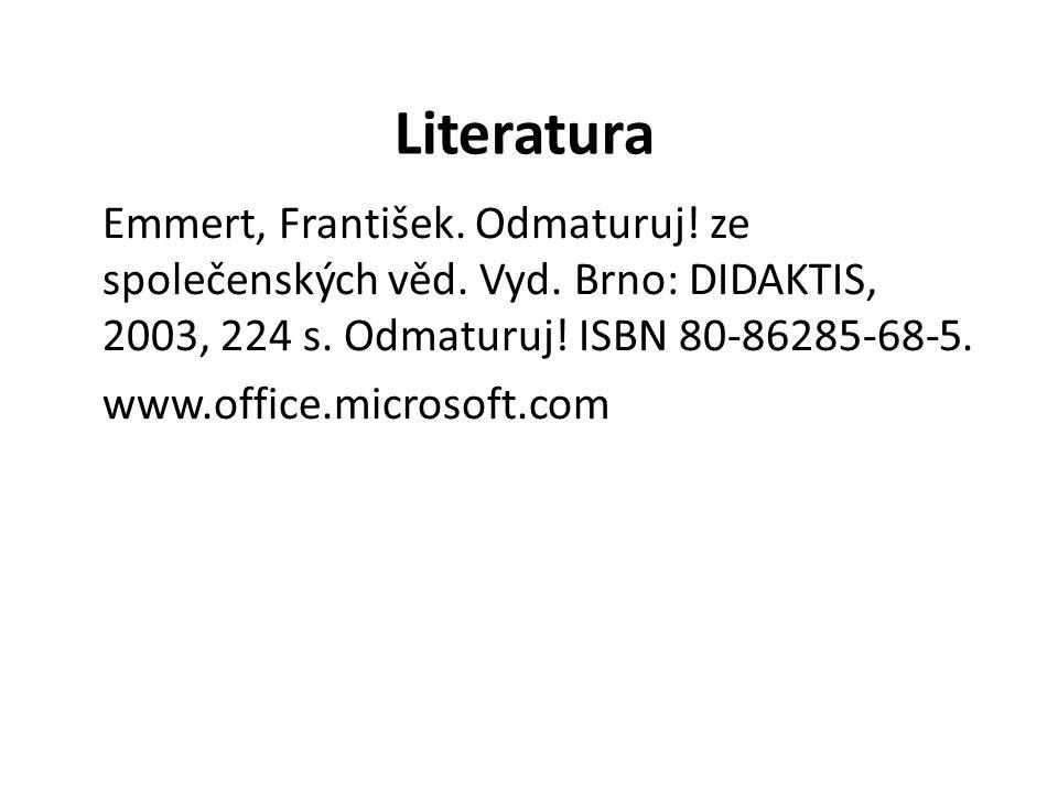 Literatura Emmert, František. Odmaturuj! ze společenských věd. Vyd. Brno: DIDAKTIS, 2003, 224 s. Odmaturuj! ISBN 80-86285-68-5. www.office.microsoft.c