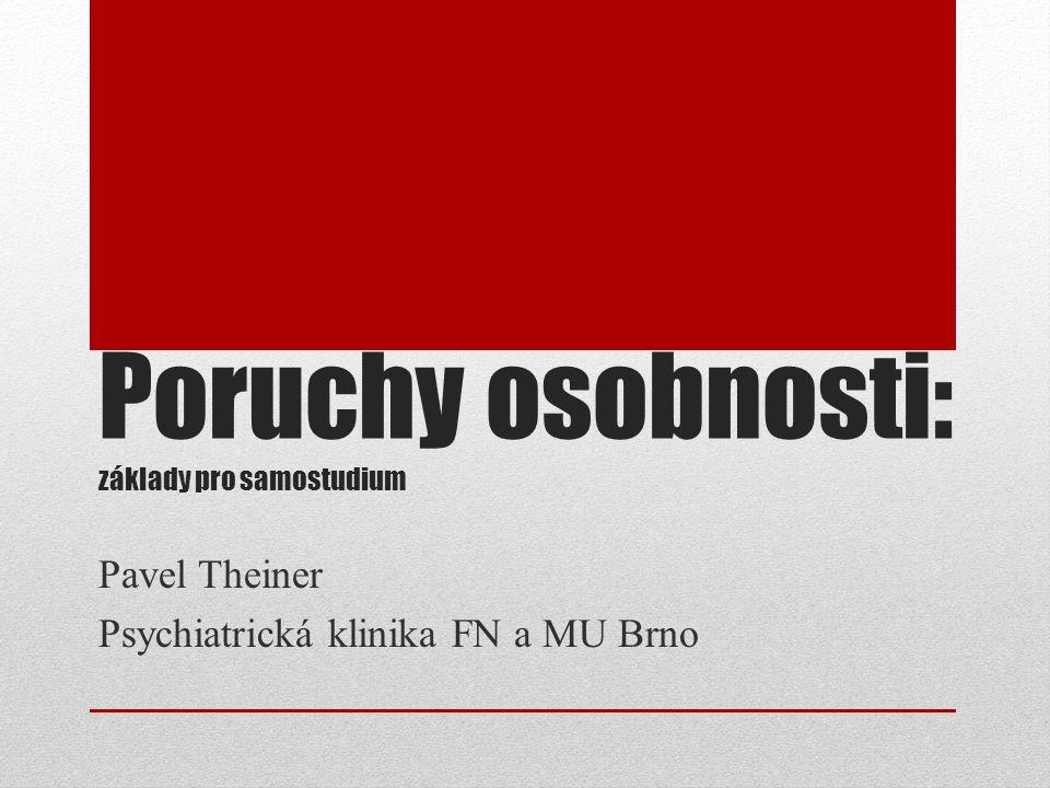 Poruchy osobnosti: základy pro samostudium Pavel Theiner Psychiatrická klinika FN a MU Brno