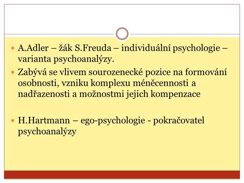 A.Adler – žák S.Freuda – individuální psychologie – varianta psychoanalýzy.