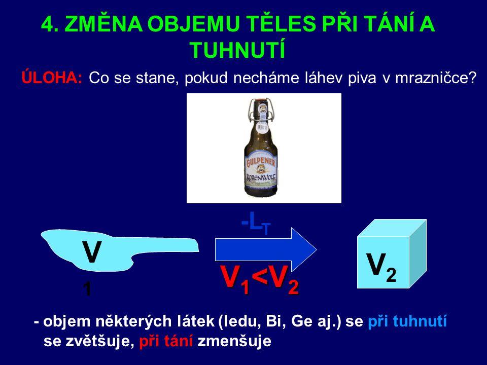4. ZMĚNA OBJEMU TĚLES PŘI TÁNÍ A TUHNUTÍ - objem některých látek (ledu, Bi, Ge aj.) se při tuhnutí se zvětšuje, při tání zmenšuje ÚLOHA: Co se stane,