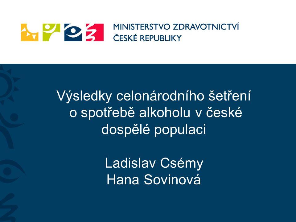 Výsledky celonárodního šetření o spotřebě alkoholu v české dospělé populaci Ladislav Csémy Hana Sovinová