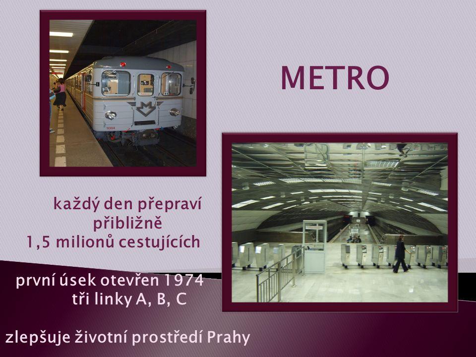 METRO každý den přepraví přibližně 1,5 milionů cestujících první úsek otevřen 1974 tři linky A, B, C zlepšuje životní prostředí Prahy