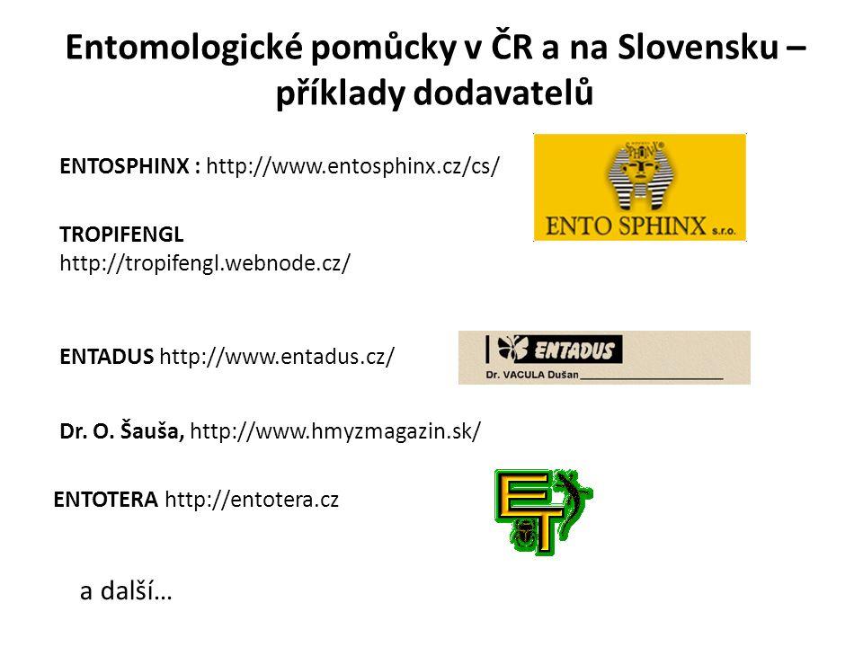 ENTOTERA http://entotera.cz Entomologické pomůcky v ČR a na Slovensku – příklady dodavatelů ENTOSPHINX : http://www.entosphinx.cz/cs/ TROPIFENGL http://tropifengl.webnode.cz/ ENTADUS http://www.entadus.cz/ Dr.