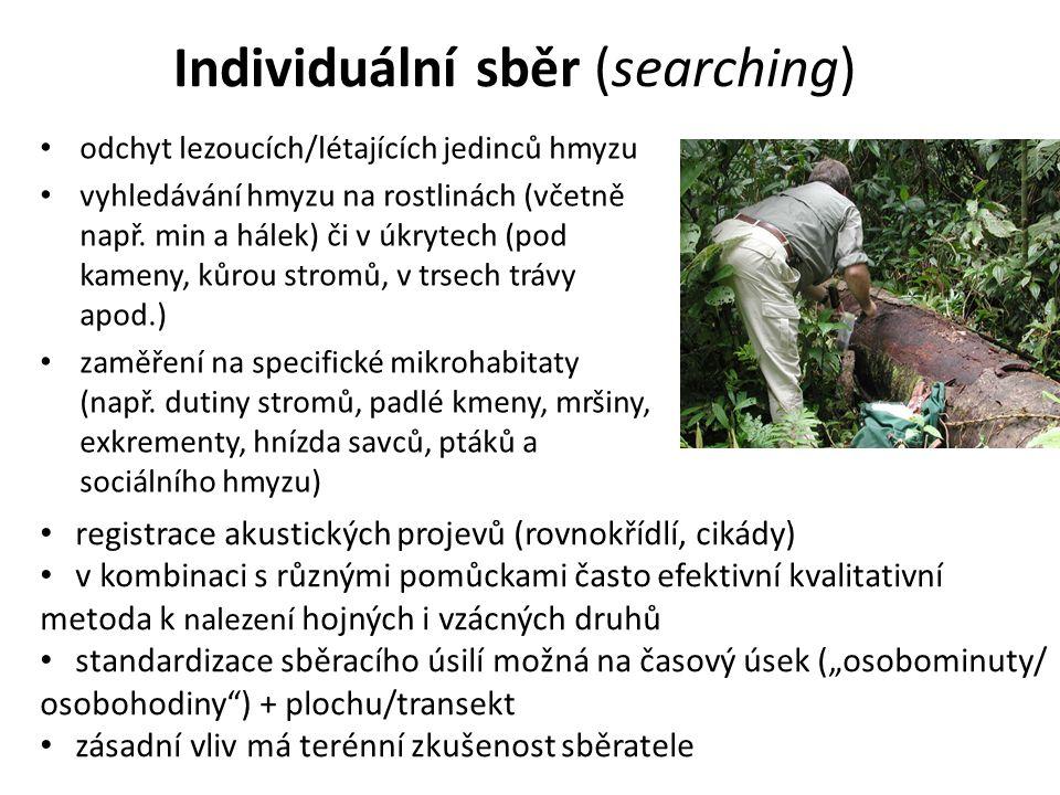 Individuální sběr (searching) odchyt lezoucích/létajících jedinců hmyzu vyhledávání hmyzu na rostlinách (včetně např.