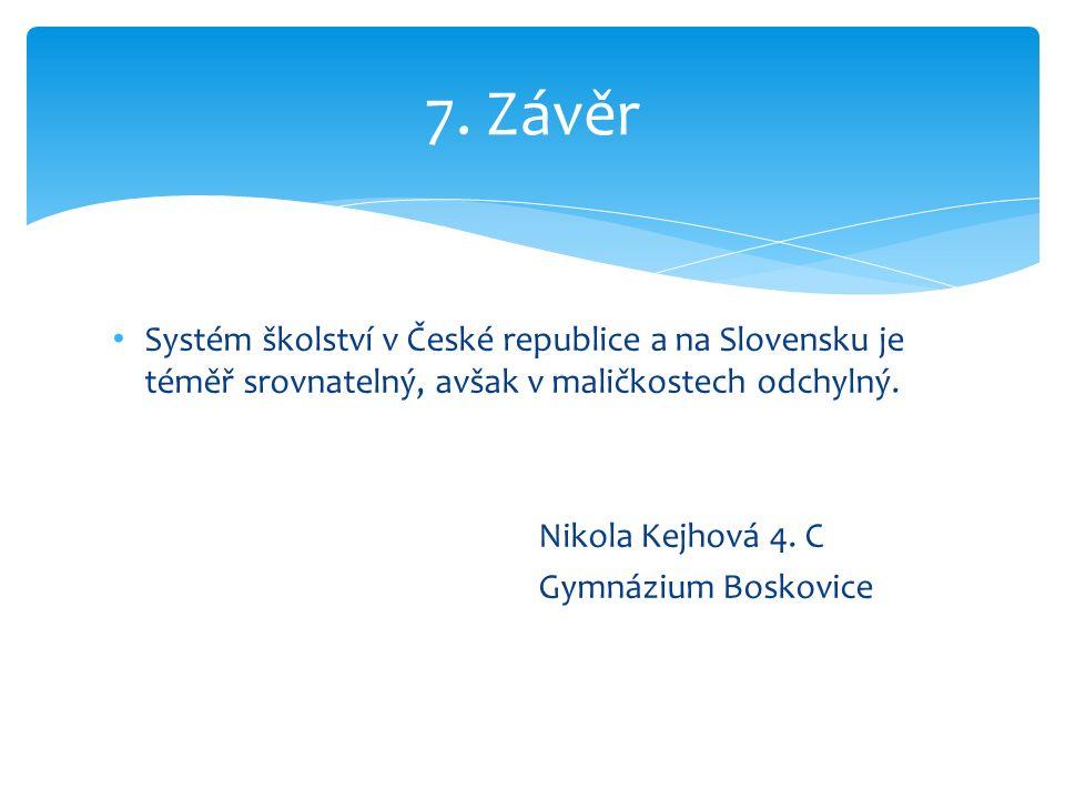 Systém školství v České republice a na Slovensku je téměř srovnatelný, avšak v maličkostech odchylný.
