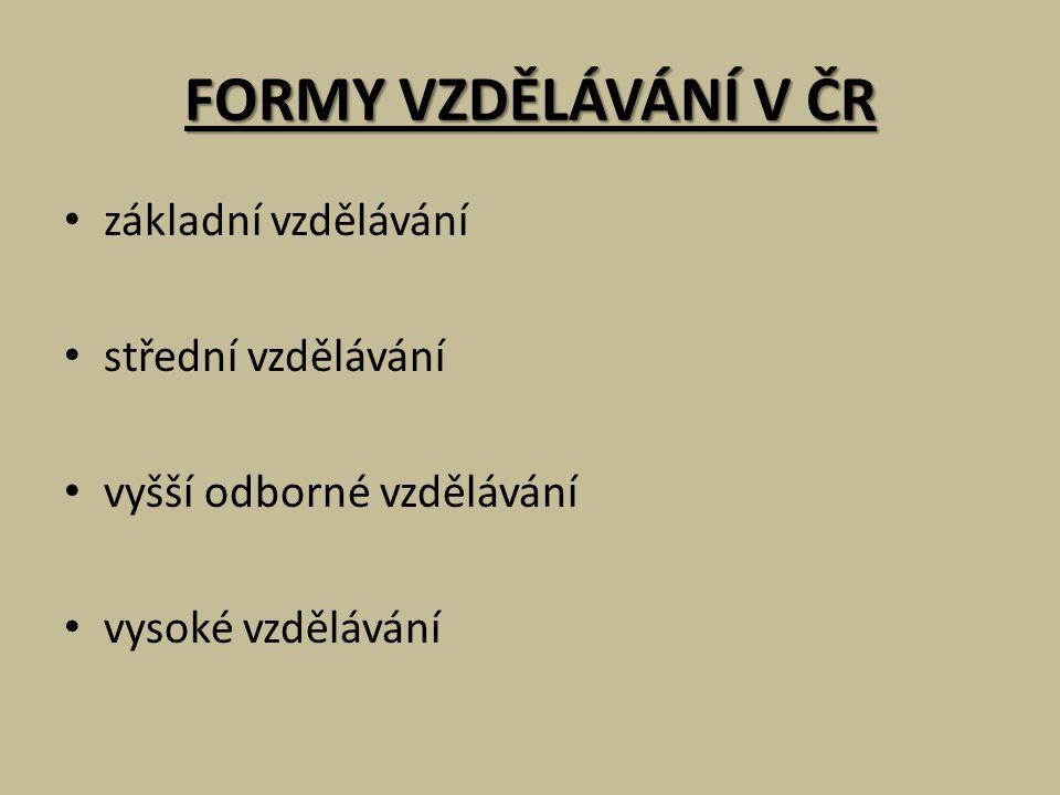 FORMY VZDĚLÁVÁNÍ V ČR základní vzdělávání střední vzdělávání vyšší odborné vzdělávání vysoké vzdělávání
