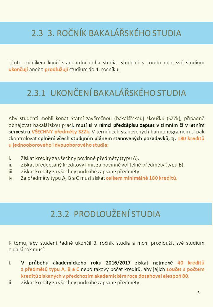 5 2.3 3.ROČNÍK BAKALÁŘSKÉHO STUDIA Tímto ročníkem končí standardní doba studia.