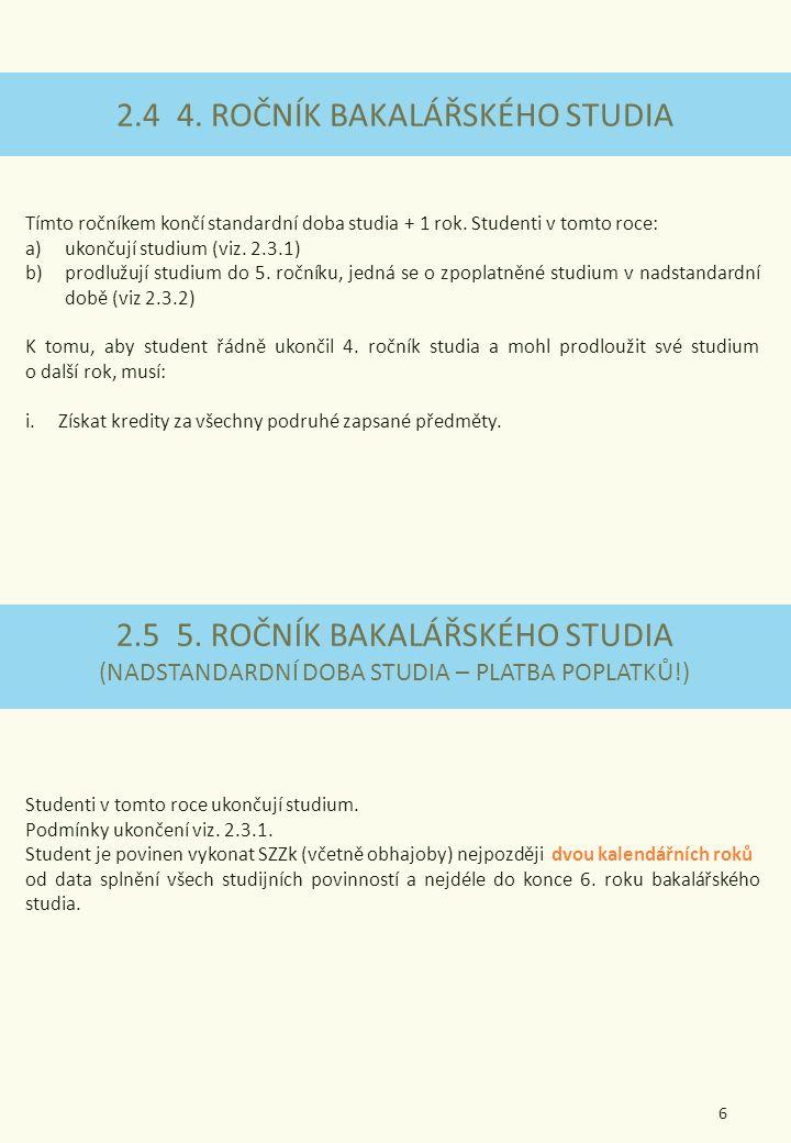 6 2.4 4. ROČNÍK BAKALÁŘSKÉHO STUDIA Tímto ročníkem končí standardní doba studia + 1 rok.