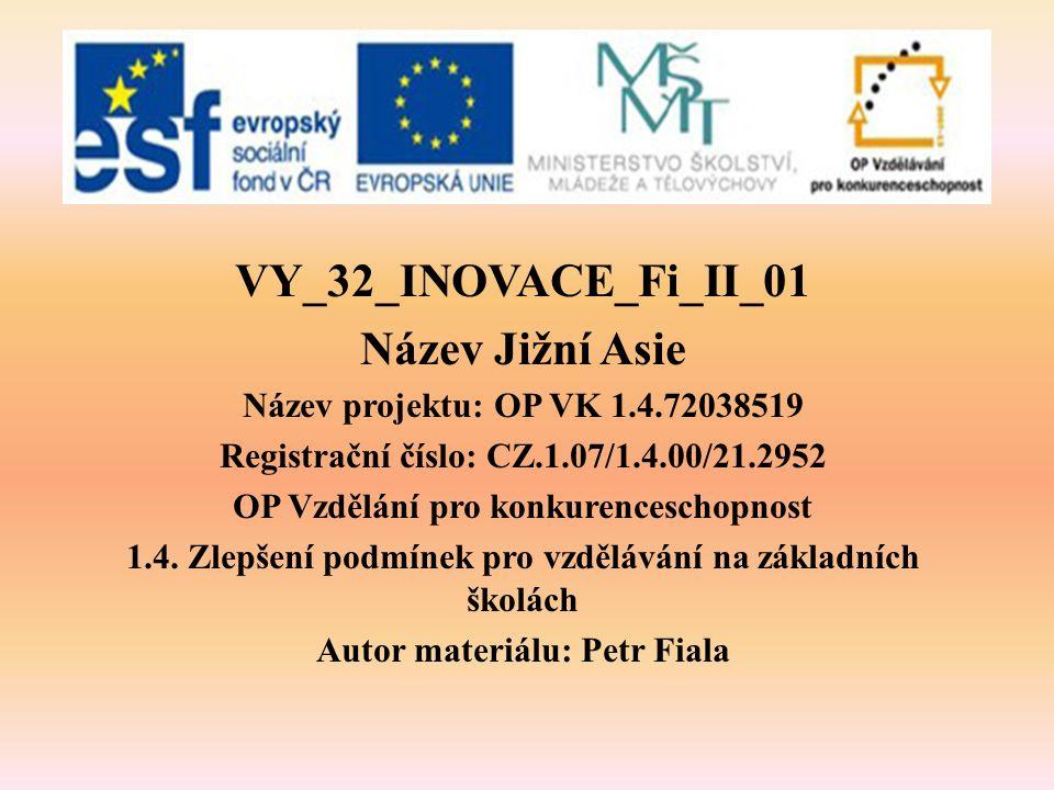 VY_32_INOVACE_Fi_II_01 Název Jižní Asie Název projektu: OP VK 1.4.72038519 Registrační číslo: CZ.1.07/1.4.00/21.2952 OP Vzdělání pro konkurenceschopnost 1.4.