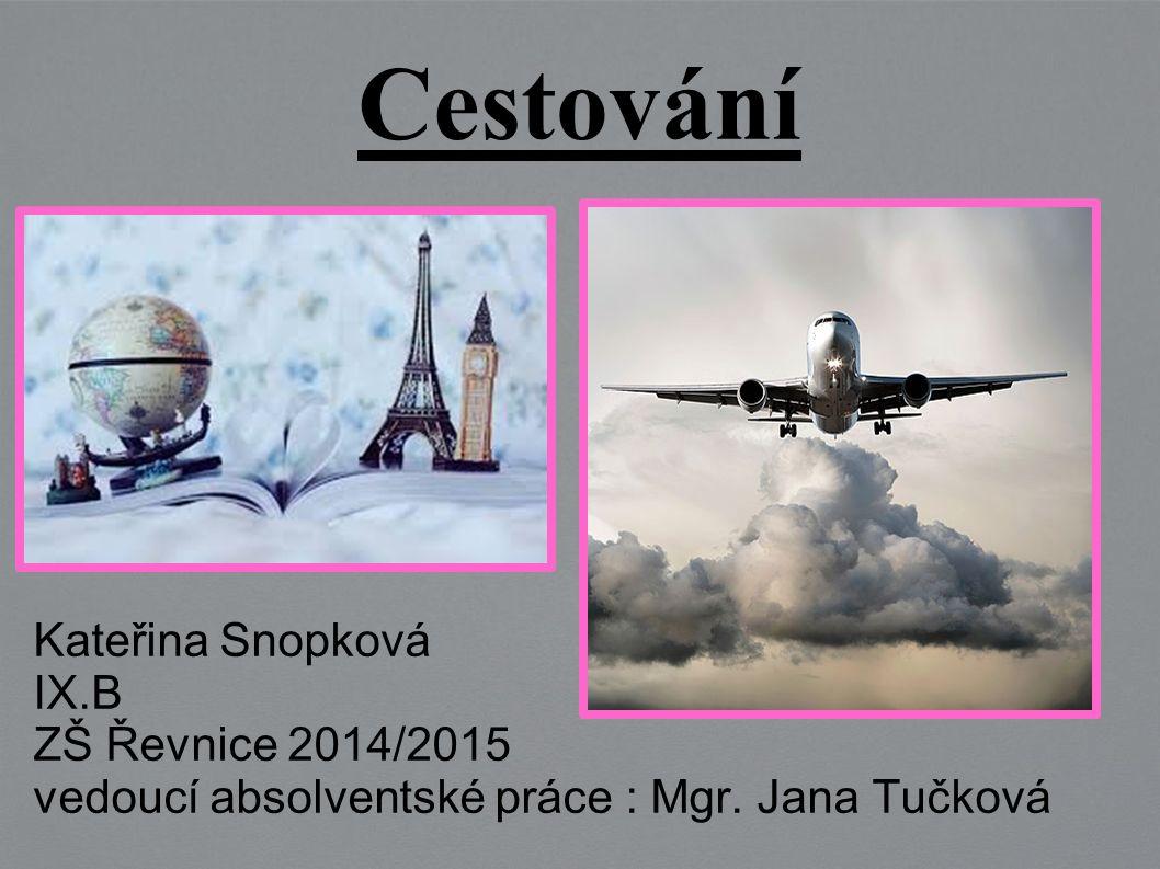 Cestov á ní Kateřina Snopková IX.B ZŠ Řevnice 2014/2015 vedoucí absolventské práce : Mgr. Jana Tučková