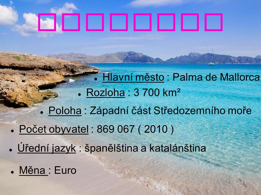 Mallorca Poloha : Západní část Středozemního moře Rozloha : 3 700 km² Počet obyvatel : 869 067 ( 2010 ) Hlavní město : Palma de Mallorca Měna : Euro Úřední jazyk : španělština a katalánština