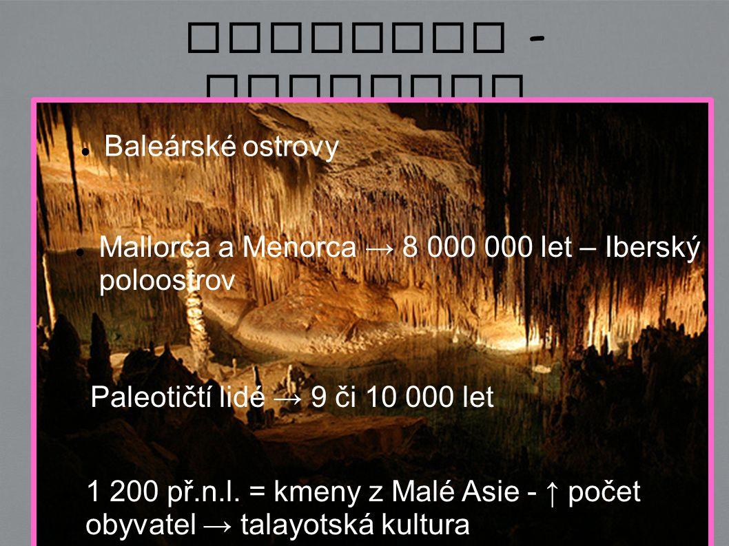 Mallorca - historie Baleárské ostrovy 1 200 př.n.l. = kmeny z Malé Asie - ↑ počet obyvatel → talayotská kultura Mallorca a Menorca → 8 000 000 let – I
