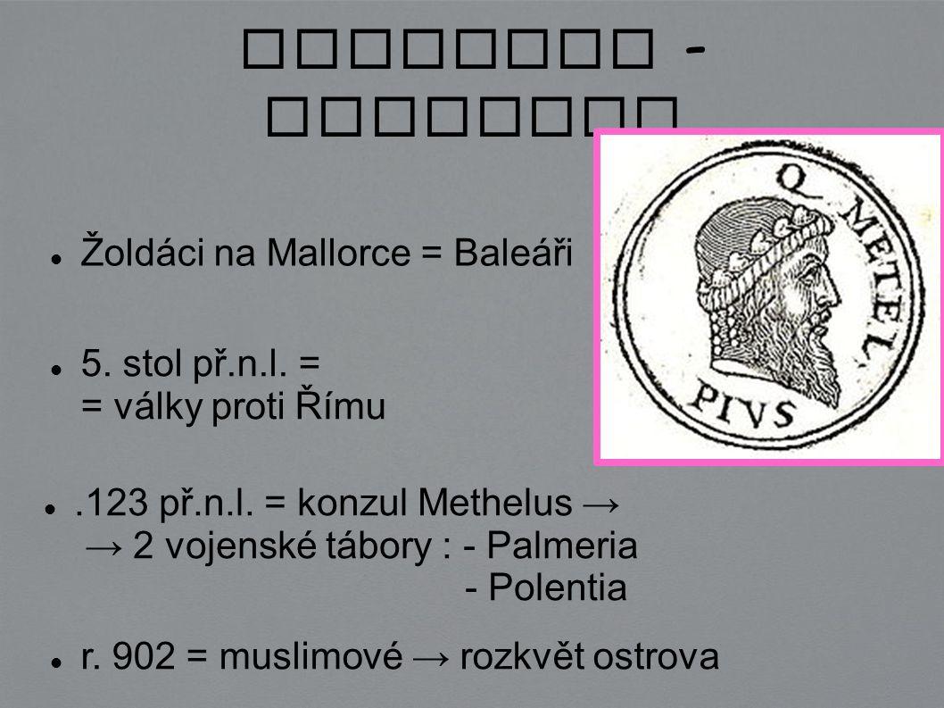 Mallorca - historie Žoldáci na Mallorce = Baleáři 5. stol př.n.l. = = války proti Římu r. 902 = muslimové → rozkvět ostrova.123 př.n.l. = konzul Methe