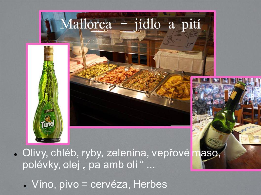 """Víno, pivo = cervéza, Herbes Mallorca – jídlo a pití Olivy, chléb, ryby, zelenina, vepřové maso, polévky, olej """" pa amb oli """"..."""