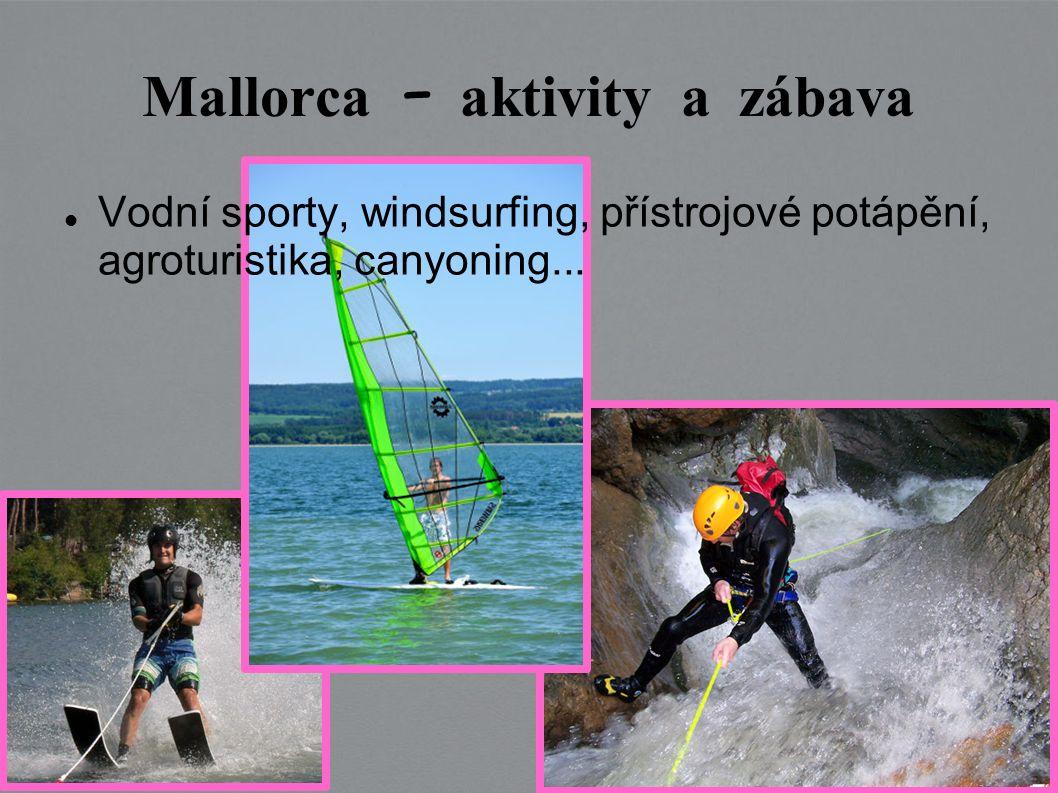 Mallorca – aktivity a z á bava Vodní sporty, windsurfing, přístrojové potápění, agroturistika, canyoning...