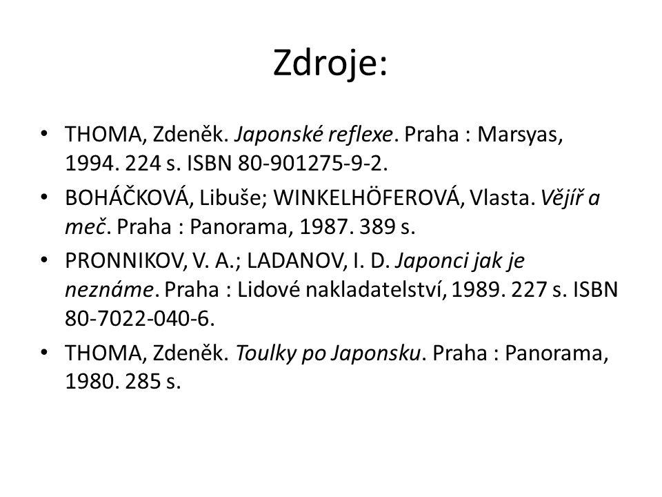 Zdroje: THOMA, Zdeněk. Japonské reflexe. Praha : Marsyas, 1994. 224 s. ISBN 80-901275-9-2. BOHÁČKOVÁ, Libuše; WINKELHÖFEROVÁ, Vlasta. Vějíř a meč. Pra