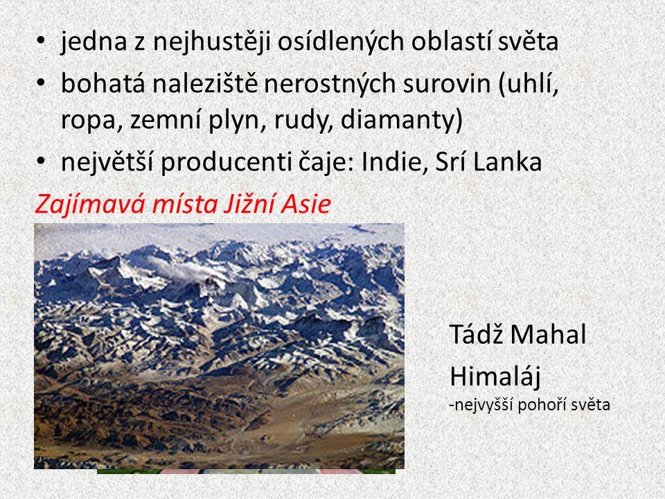 jedna z nejhustěji osídlených oblastí světa bohatá naleziště nerostných surovin (uhlí, ropa, zemní plyn, rudy, diamanty) největší producenti čaje: Indie, Srí Lanka Zajímavá místa Jižní Asie Tádž Mahal Himaláj -nejvyšší pohoří světa