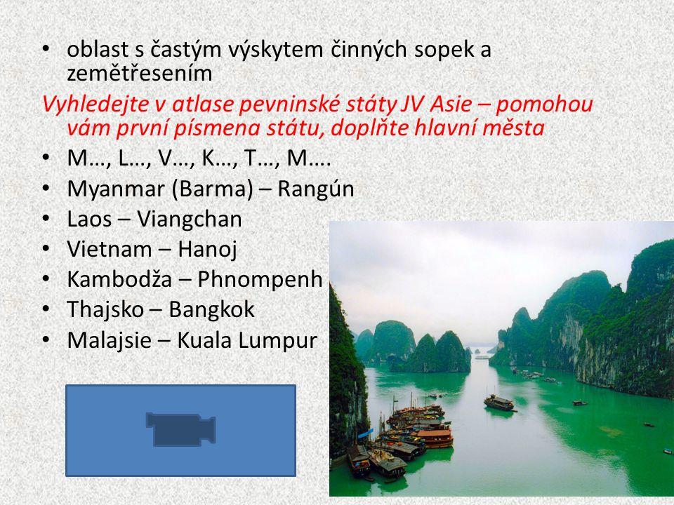 oblast s častým výskytem činných sopek a zemětřesením Vyhledejte v atlase pevninské státy JV Asie – pomohou vám první písmena státu, doplňte hlavní města M…, L…, V…, K…, T…, M….