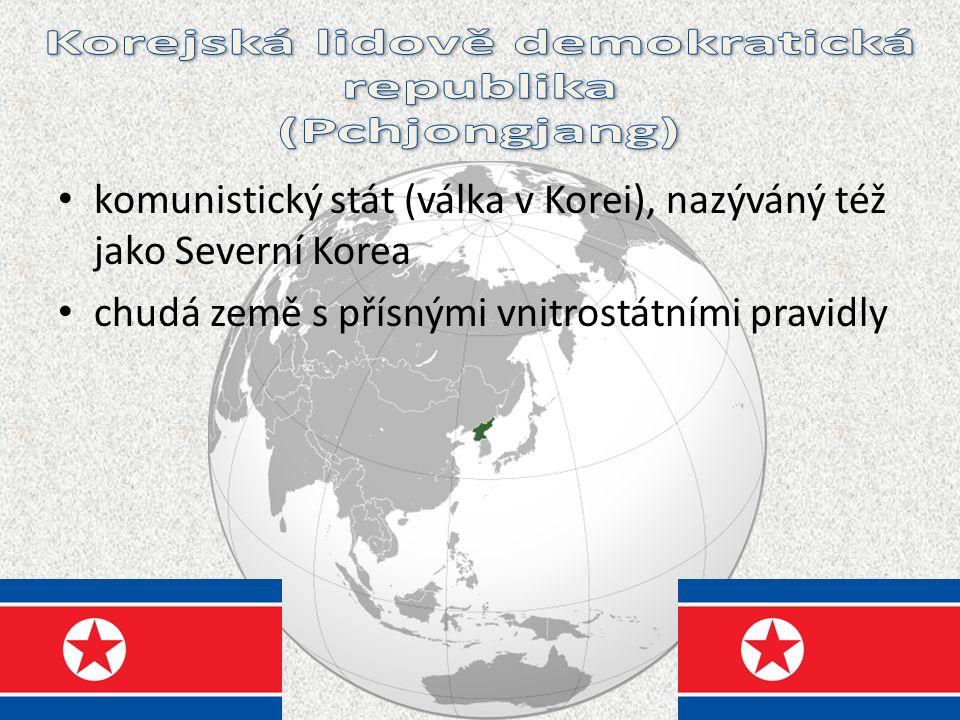 komunistický stát (válka v Korei), nazýváný též jako Severní Korea chudá země s přísnými vnitrostátními pravidly
