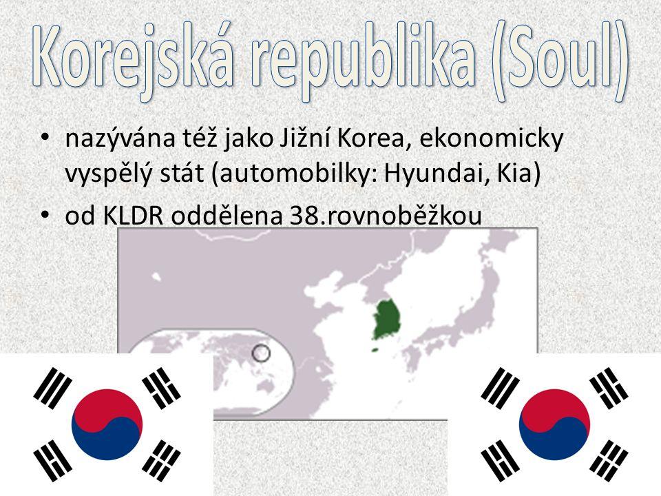 nazývána též jako Jižní Korea, ekonomicky vyspělý stát (automobilky: Hyundai, Kia) od KLDR oddělena 38.rovnoběžkou