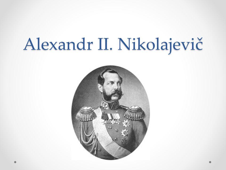 ruský car v letech 1855 – 1881 narodil se 29.dubna 1818 v Petrohradě syn cara Mikuláše I.