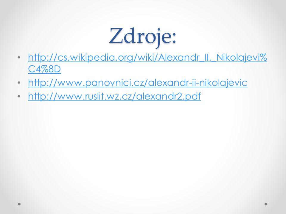 Zdroje: http://cs.wikipedia.org/wiki/Alexandr_II._Nikolajevi% C4%8D http://cs.wikipedia.org/wiki/Alexandr_II._Nikolajevi% C4%8D http://www.panovnici.cz/alexandr-ii-nikolajevic http://www.ruslit.wz.cz/alexandr2.pdf