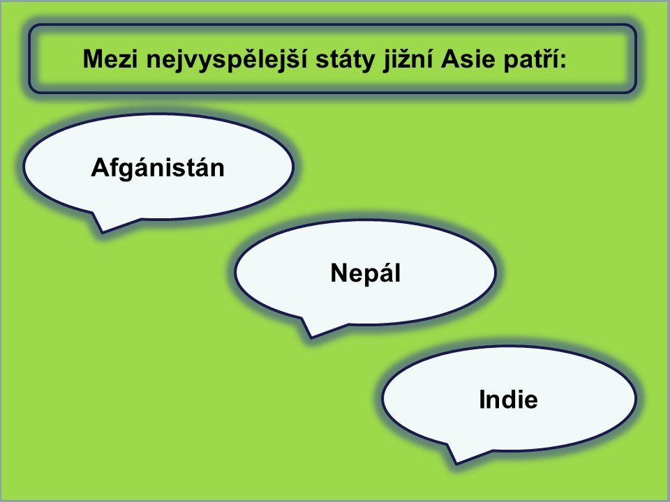 ; Afgánistán Indie Nepál Mezi nejvyspělejší státy jižní Asie patří: