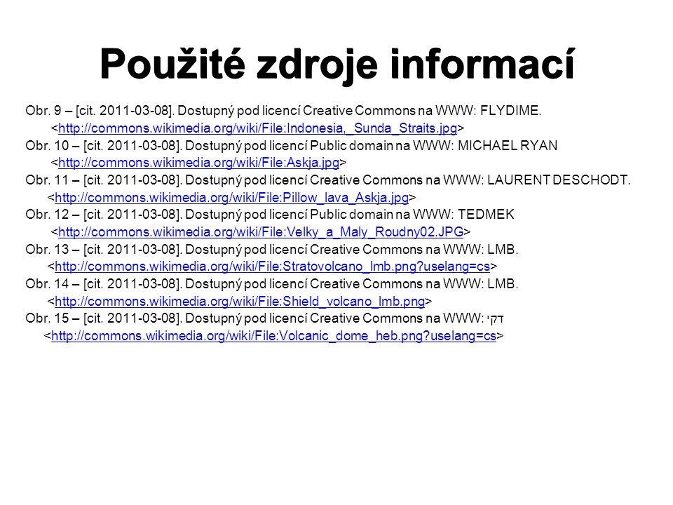 Použité zdroje informací Obr. 9 – [cit. 2011-03-08]. Dostupný pod licencí Creative Commons na WWW: FLYDIME. http://commons.wikimedia.org/wiki/File:Ind