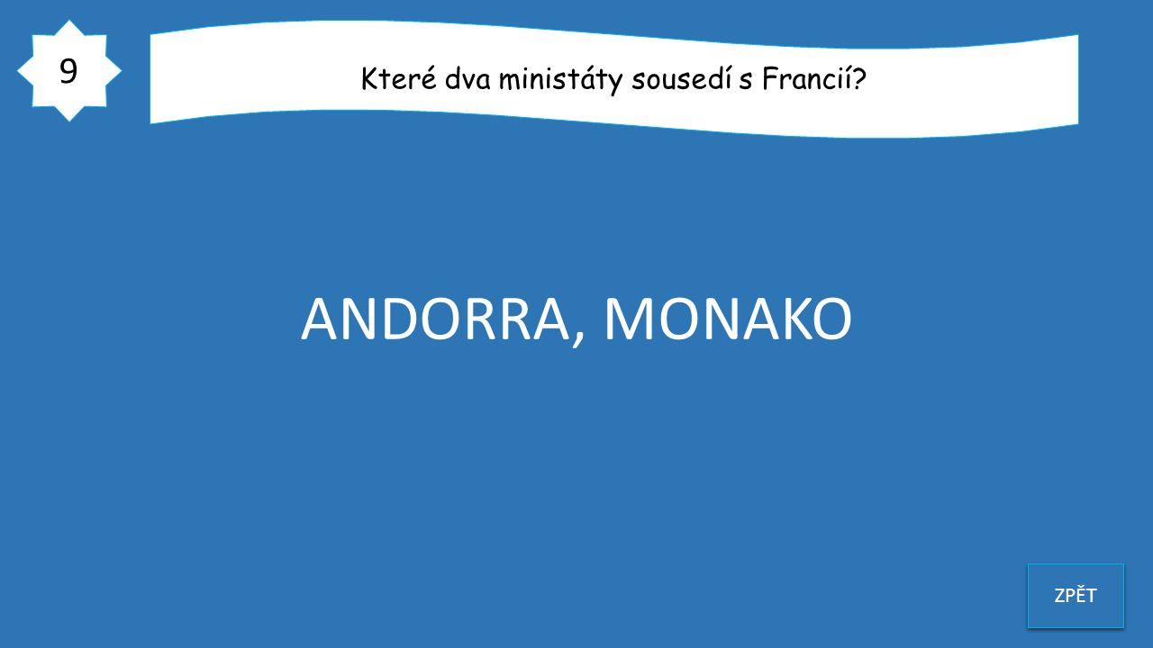 9 ZPĚT Které dva ministáty sousedí s Francií? ANDORRA, MONAKO