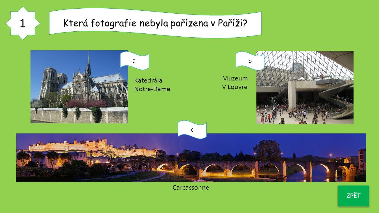 1 ZPĚT Která fotografie nebyla pořízena v Paříži? a b c Katedrála Notre-Dame Muzeum V Louvre Carcassonne