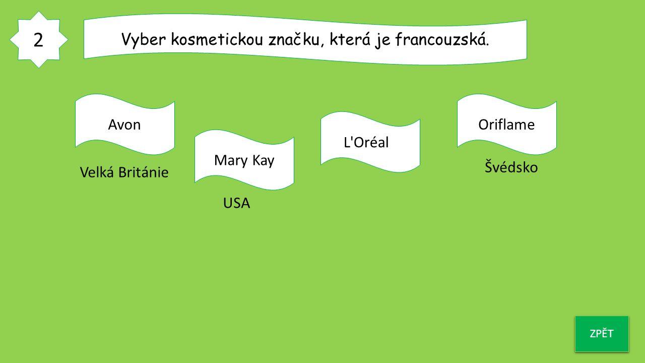 2 ZPĚT Vyber kosmetickou značku, která je francouzská. Avon Mary Kay L'Oréal Oriflame Velká Británie USA Švédsko