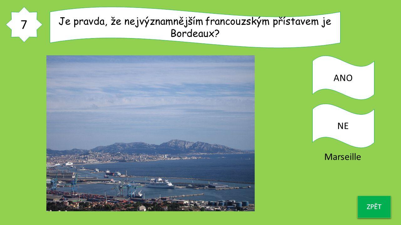7 ZPĚT Je pravda, že nejvýznamnějším francouzským přístavem je Bordeaux? ANO NE Marseille