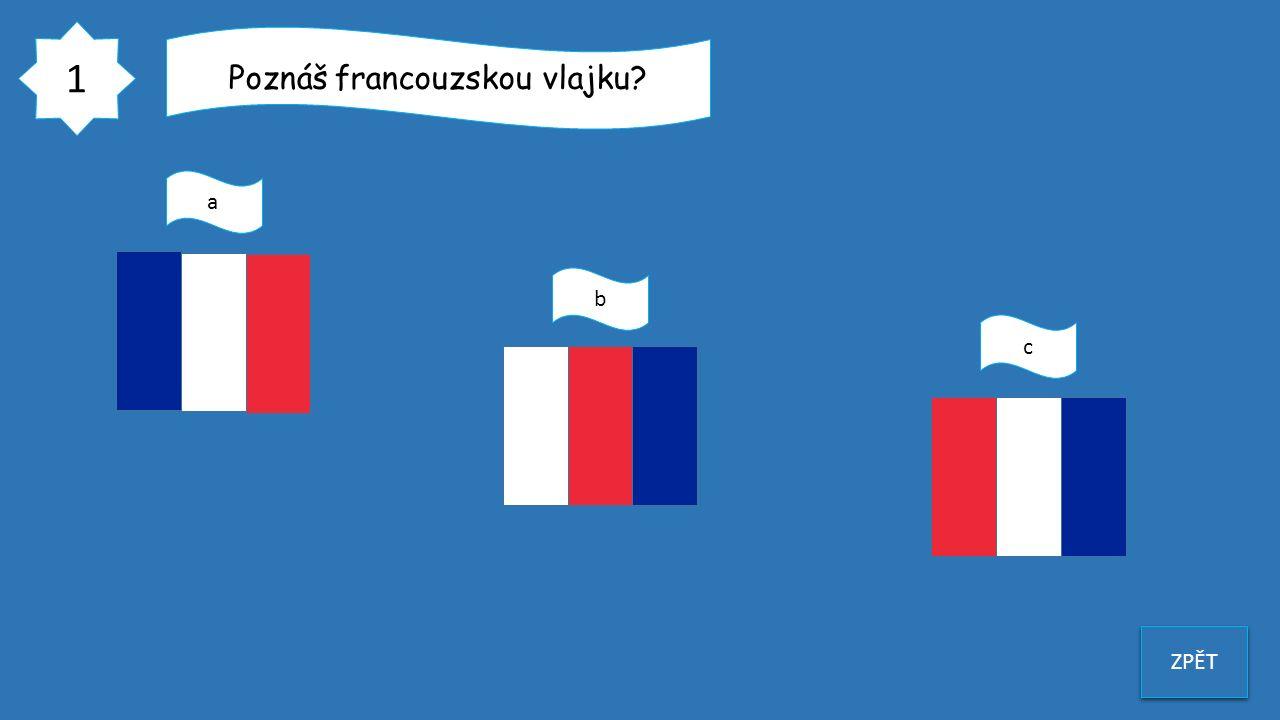1 ZPĚT Poznáš francouzskou vlajku? a b c