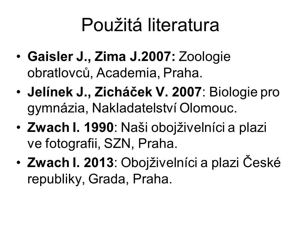 Použitá literatura Gaisler J., Zima J.2007: Zoologie obratlovců, Academia, Praha. Jelínek J., Zicháček V. 2007: Biologie pro gymnázia, Nakladatelství