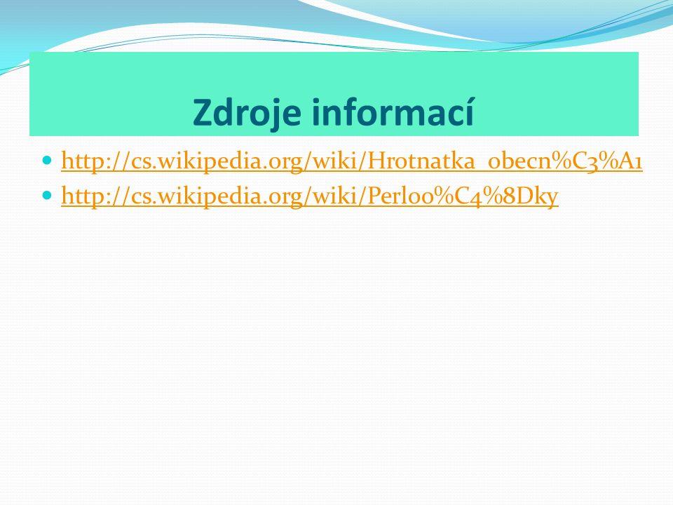 Zdroje informací http://cs.wikipedia.org/wiki/Hrotnatka_obecn%C3%A1 http://cs.wikipedia.org/wiki/Perloo%C4%8Dky